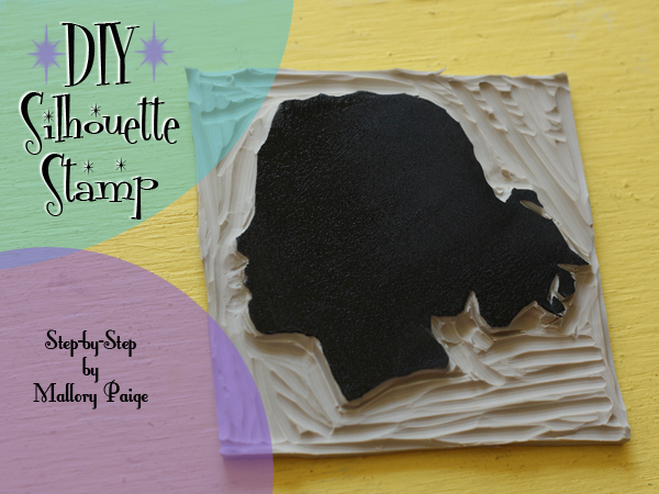 DIY Silhouette Stamp by Special Guest Blogger Mallory Paige