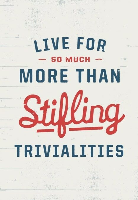 Stifling Trivialities ~ Monday Thoughts