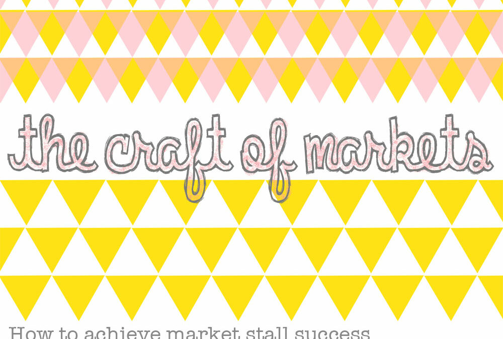 The Craft of Markets ~ The best advice on how to run a successful market stall